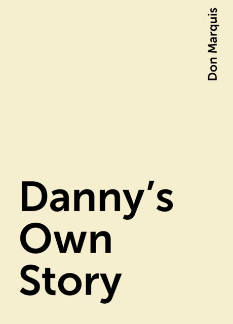 Danny's Own Story, Don Marquis