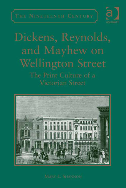 Dickens, Reynolds, and Mayhew on Wellington Street, Mary L.Shannon