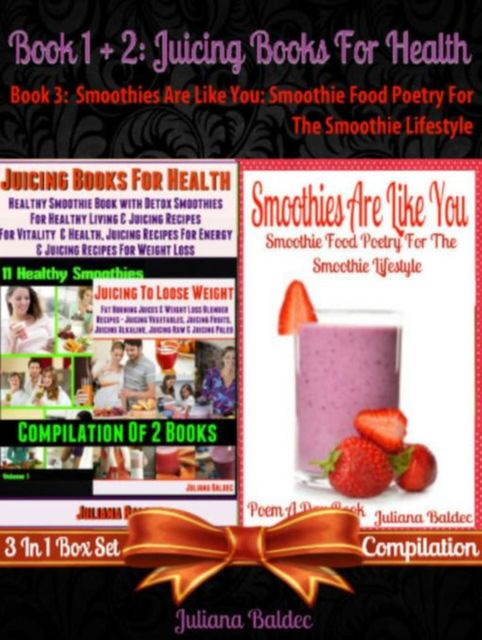 Best Juicing Books For Health: Healthy Smoothie Book With Quick & Easy Detox Smoothies For Healthy Living & Juicing Recipes For Vitality & Healthy, Juicing Recipes For Energy & Juicing Recipes For Weight Loss + Smoothies Are Like You: Smoothie Food Poetry, Juliana Baldec
