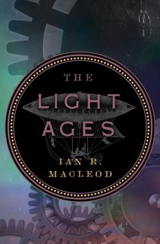 Light Ages, Ian R.MacLeod