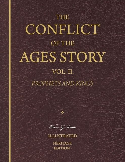 The Conflict of the Ages Story, Vol. II. – Prophets and Kings, Ellen G.White