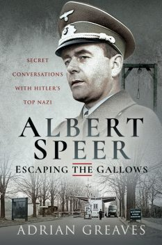 Albert Speer – Escaping the Gallows, Adrian Greaves