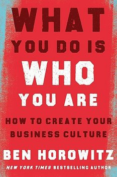 What You Do Is Who You Are, Ben Horowitz