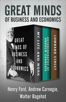 Great Minds of Business and Economics, Walter Bagehot, Andrew Carnegie, Henry Ford
