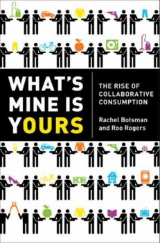 What's Mine Is Yours: The Rise of Collaborative Consumption, Rachel Botsmanand, Roo Rogers