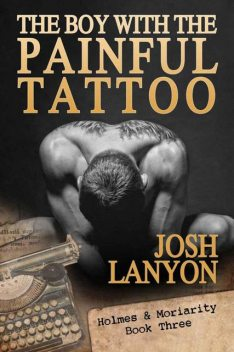 The Boy With The Painful Tattoo: Holmes & Moriarity 3, Josh Lanyon