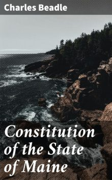 Constitution of the State of Maine, Charles Beadle