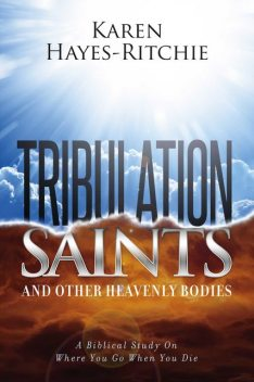 Tribulation Saints and Other Heavenly Bodies, Karen Hayes-Ritchie