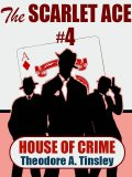 The Scarlet Ace #4: House of Crime, Theodore A.Tinsley