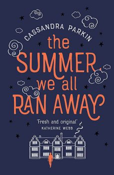 The Summer We All Ran Away, Cassandra Parkin