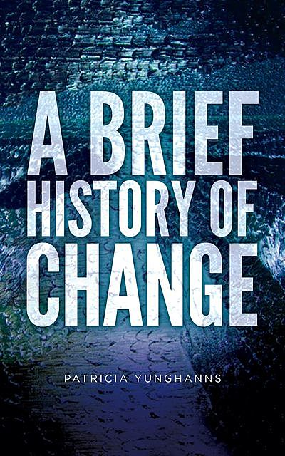 A Brief History of Change, Patricia Yunghanns