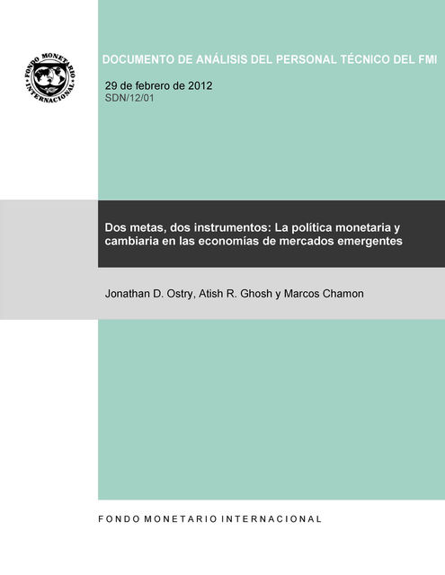 Two Targets, Two Instruments: Monetary and Exchange Rate Policies in Emerging Market Economies, Jonathan Ostry, Atish Ghosh, Marcos Chamon
