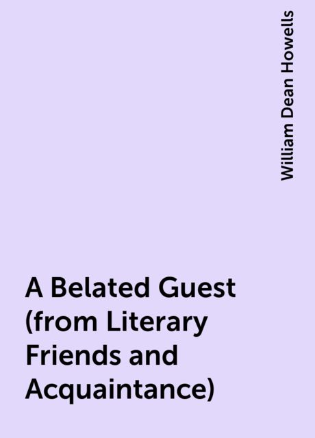 A Belated Guest (from Literary Friends and Acquaintance), William Dean Howells