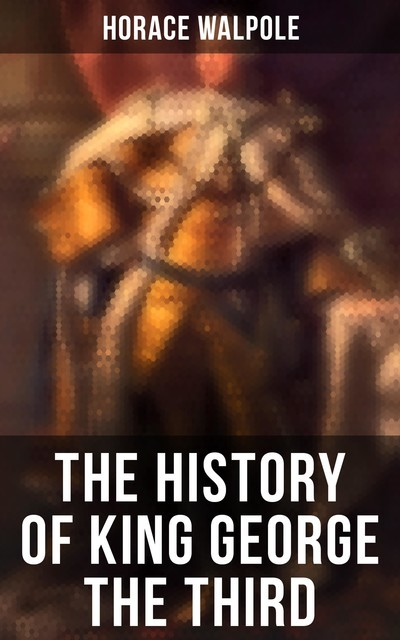 The History of King George the Third, Horace Walpole