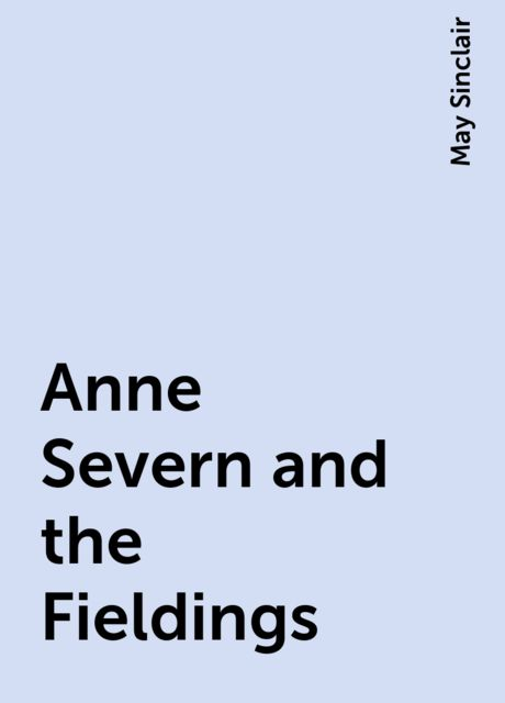 Anne Severn and the Fieldings, May Sinclair