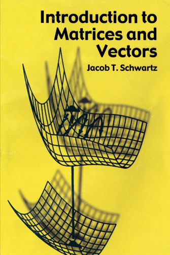 Introduction to Matrices and Vectors, Jacob T.Schwartz