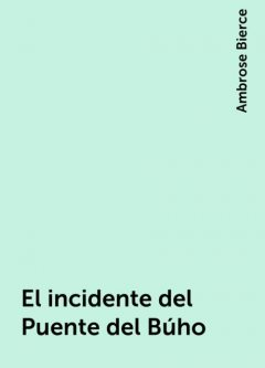 El incidente del Puente del Búho, Ambrose Bierce