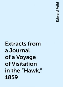 "Extracts from a Journal of a Voyage of Visitation in the ""Hawk,"" 1859, Edward Feild"