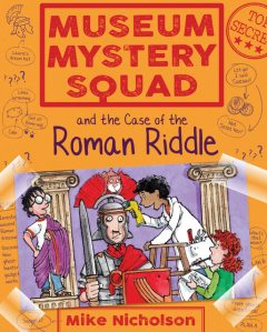 Museum Mystery Squad and the Case of the Roman Riddle, Mike Nicholson