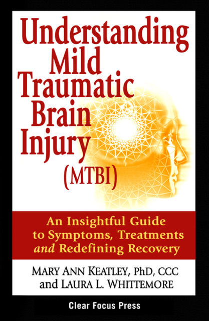 Understanding Mild Traumatic Brain Injury (MTBI), CCC, Laura L Whittemore, Mary Ann Keatley