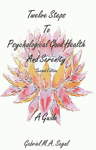 Twelve Steps to Psychological Good Health – A Guide, Gabriel M.A.Segal