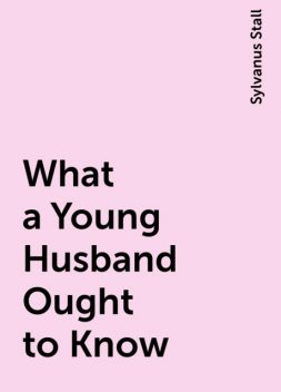 What a Young Husband Ought to Know, Sylvanus Stall
