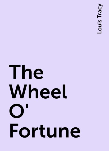 The Wheel O' Fortune, Louis Tracy