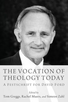 The Vocation of Theology Today, Rachel Muers, Simeon Zahl, Tom Greggs