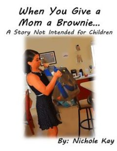 When You Give a Mom a Brownie: A Story Not Intended for Children, Nichole Kay