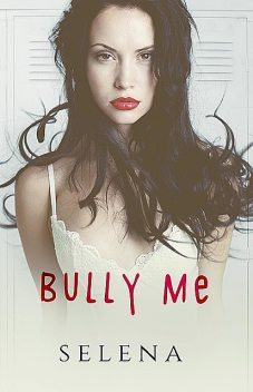 Bully Me (Willow Heights Prep Academy: The Elite Book 1), Selena