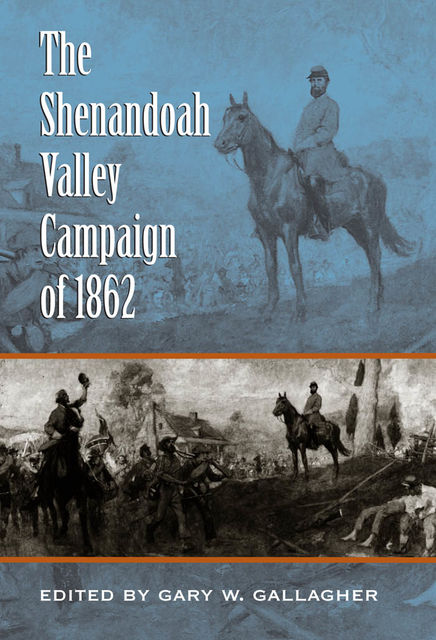 The Shenandoah Valley Campaign of 1862, Gary W.Gallagher
