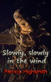 Slowly, Slowly in the Wind, Patricia Highsmith