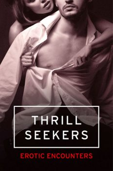 Thrill Seekers: Erotic Encounters, Elizabeth Coldwell, Victoria Blisse, Giselle Renarde, Heather Towne, Kathleen Tudor, Rose de Fer, Flora Dain, Cèsar Sanchez Zapata, Olivia London, Tenille Brown