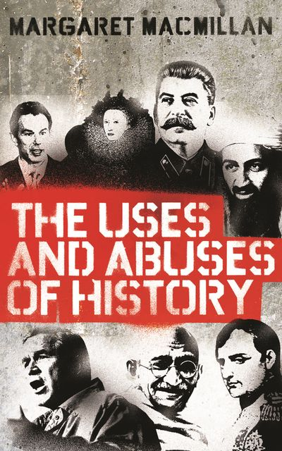 The Uses & Abuses of History, Margaret MacMillan
