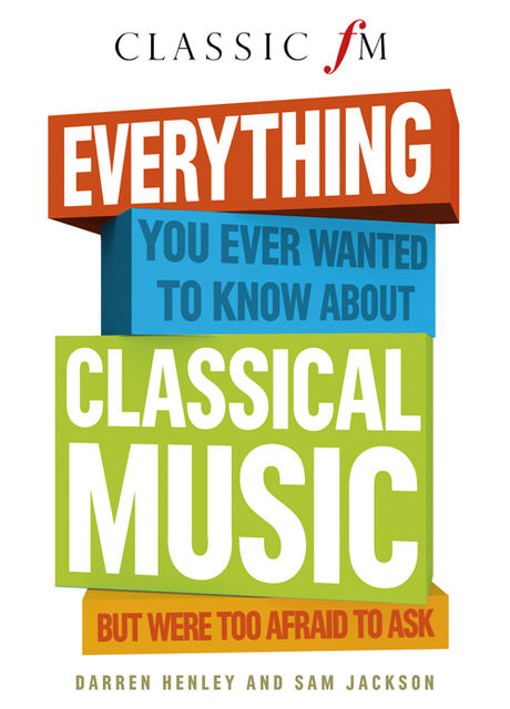 Everything You Ever Wanted to Know About Classical Music, Darren Henley, Sam Jackson