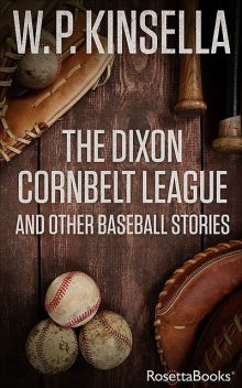 The Dixon Cornbelt League and Other Baseball Stories, W.P.Kinsella