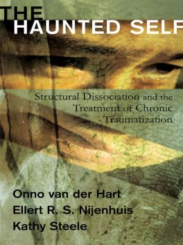 The Haunted Self: Structural Dissociation and the Treatment of Chronic Traumatization (Norton Series on Interpersonal Neurobiology), Steele, Hart, Ellert R.S., Kathy, Nijenhuis, Onno van der