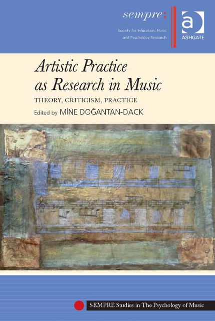 Artistic Practice as Research in Music: Theory, Criticism, Practice, MİNE DOĞANTAN-DACK