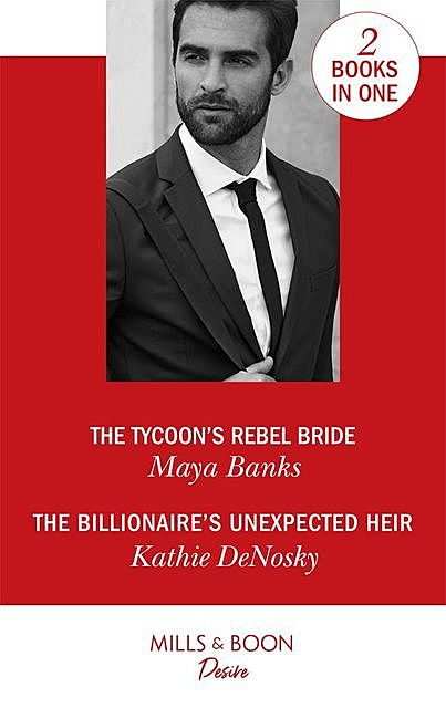 The Tycoon's Rebel Bride / The Billionaire's Unexpected Heir, Maya Banks, Kathie DeNosky