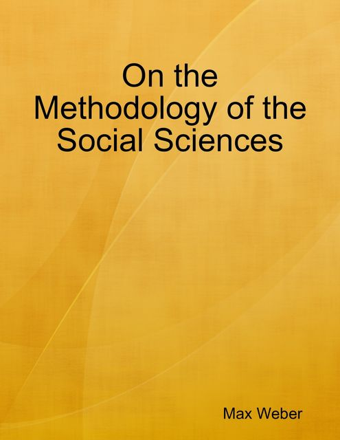 On the Methodology of the Social Sciences, Max Weber