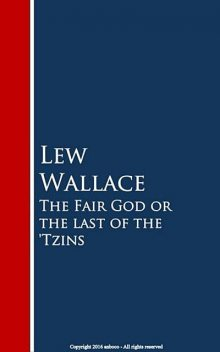The Fair God or the last of the 'Tzins, Lew Wallace