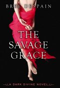 The Savage Grace: A Dark Divine Novel, Bree DeSpain