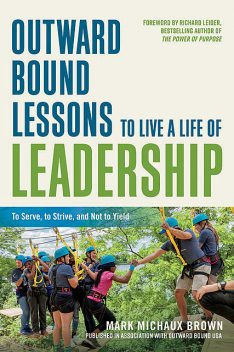 Outward Bound Lessons to Live a Life of Leadership, Mark Brown