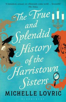 The True and Splendid History of the Harristown Sisters, Michelle Lovric