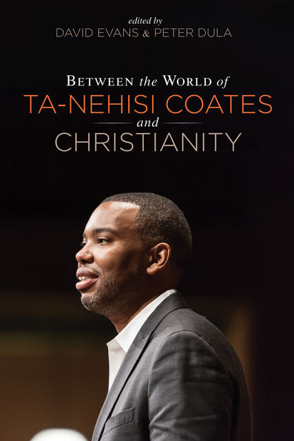 Between the world of Ta-Nehisi Coates and Christianity, David Evans