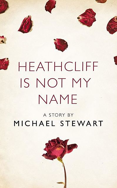 Heathcliff Is Not My Name, Michael Stewart