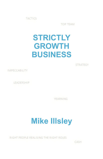 STRICTLY GROWTH BUSINESS, Mike Illsley