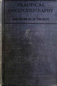 Practical Cinematography and Its Applications, Frederick Arthur Ambrose Talbot