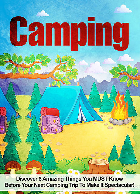 Camping: Discover 6 Amazing Things You MUST Know Before Your Next Camping Trip To Make It Spectacular, Old Natural Ways