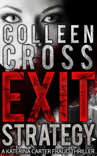 Exit Strategy: A Katerina Carter Fraud Thriller, Colleen Cross